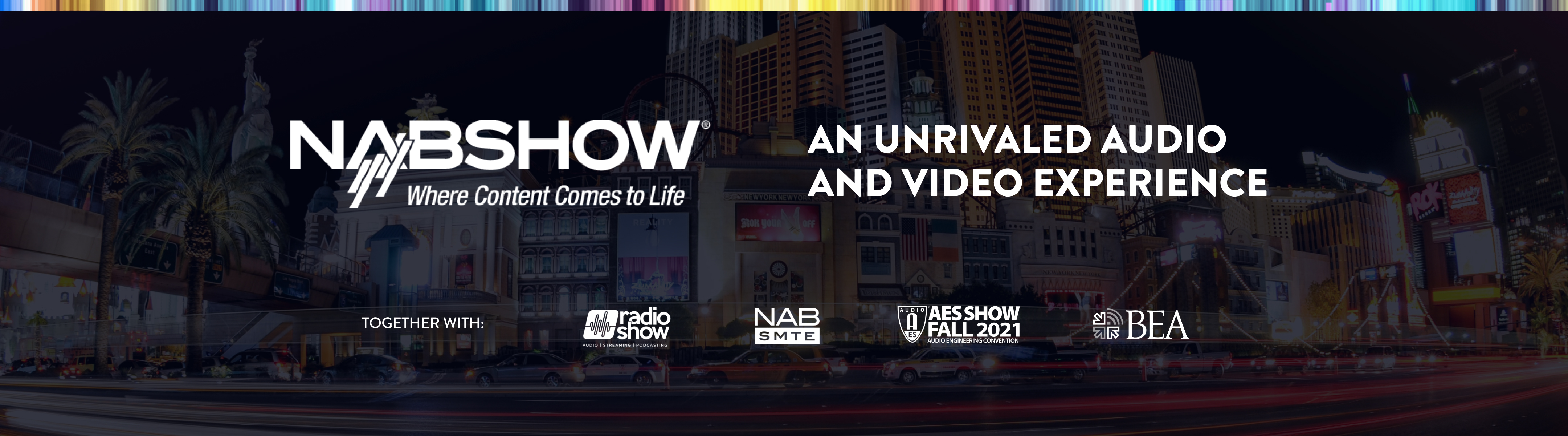 NAB Show: An unrivaled audio and video experience. Together with: Radio Show, SMTE, AES Show Fall 2021, and BEA.